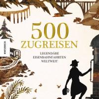 500 Zugreisen. Legendäre Eisenbahnfahrten weltweit von Sarah Baxter