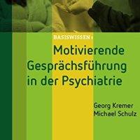 Motivierende Gesprächsführung in der Psychiatrie von Georg Kremer und Michael Schulz