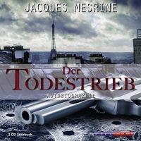 Der Todestrieb. Autobiografie von Jacques Mesrine (Hörbuch)