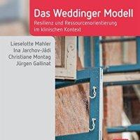 Das Weddinger Modell. Resilienz- und Ressourcenorientierung im klinischen Kontext von Lieselotte Mahler, Ina Jarchov-Jádi, Christiane Montag und Jürgen Gallinat