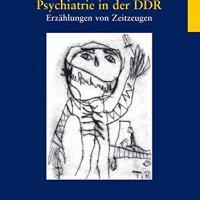 Psychiatrie in der DDR. Erzählungen von Zeitzeugen von Thomas R. Müller und Beate Mitzscherlich