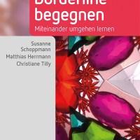 Borderline begegnen. Miteinander umgehen lernen von Susanne Schoppmann, Matthias Herrmann und Christiane Tilly