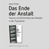 Das Ende der Anstalt. Theorie und Wirklichkeit des Wandels in der Psychiatrie von Asmus Finzen