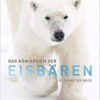 Das Königreich der Eisbären. Die Zukunft der Arktis von Melissa Schäfer und Fredrik Granath