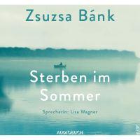 Sterben im Sommer von Zsuzsa Bánk (Hörbuch)