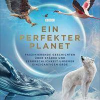 Ein perfekter Planet. Faszinierende Geschichten über Stärke und Zerbrechlichkeit unserer einzigartigen Erde von Huw Cordey