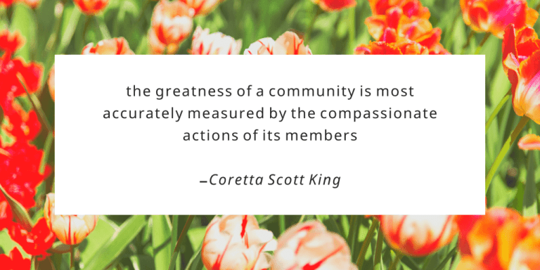 The greatness of a community is most accurately measured by the compassionate actions of its members.