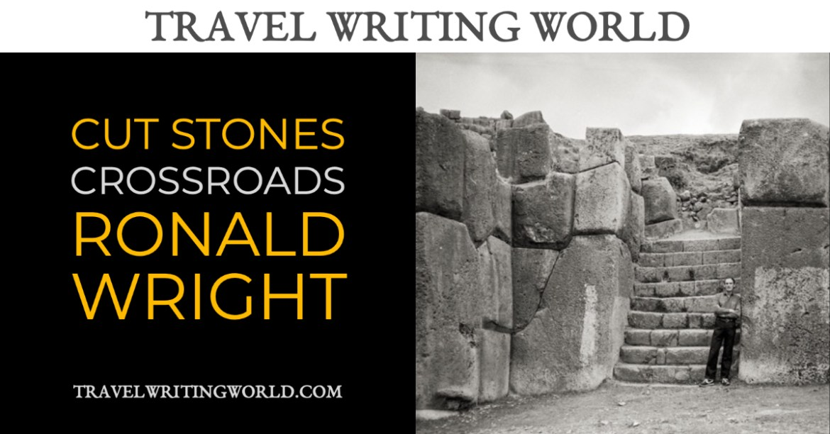 Cut Stones and Crossroads Ronald Wright