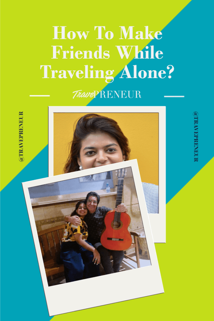 How to Make Friends while Traveling Alone Guest Post from Rashi Jain