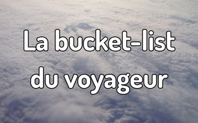 La Bucket List du voyageur