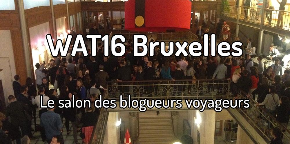 WAT16 Bruxelles – Salon des blogueurs voyageurs