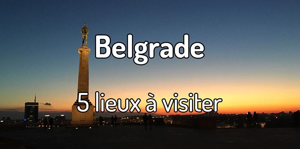 5 lieux à visiter à Belgrade