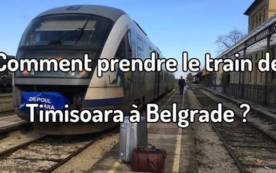 Comment prendre le train de Timisoara à Belgrade ?