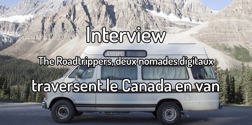 Interview – The roadtrippers, deux nomades digitaux traversent le Canada en van