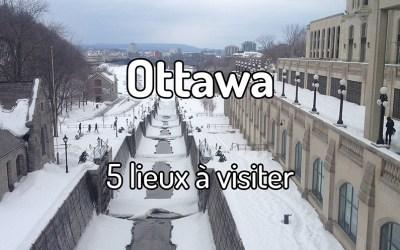 5 lieux à visiter à Ottawa