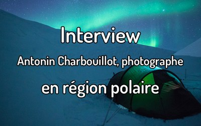 Interview – Antonin Charbouillot, photographe en région polaire