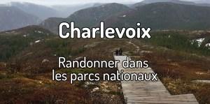 Randonner dans les parcs nationaux à Charlevoix
