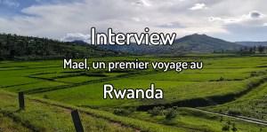 Faire un premier voyage au Rwanda - MaelRadio