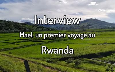 Interview – Mael, un premier voyage au Rwanda