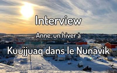 Interview – Anne, un hiver à Kuujjuaq dans le Nunavik