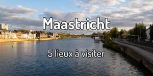 Visiter Maastricht
