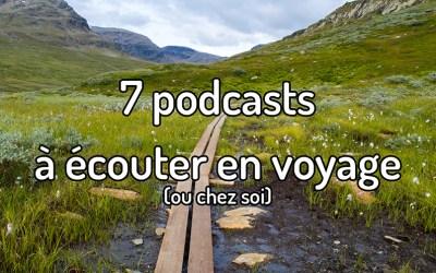 7 podcasts à écouter en voyage (ou chez soi) !