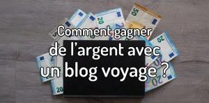 Comment gagner de l'argent avec un blog voyage