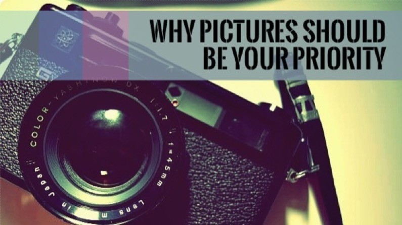 Why Pictures Should Be Your Priority
