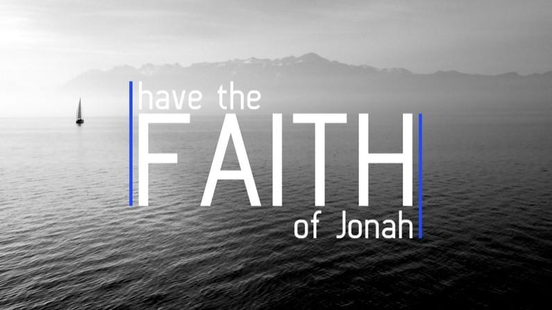 Have the faith of Jonah