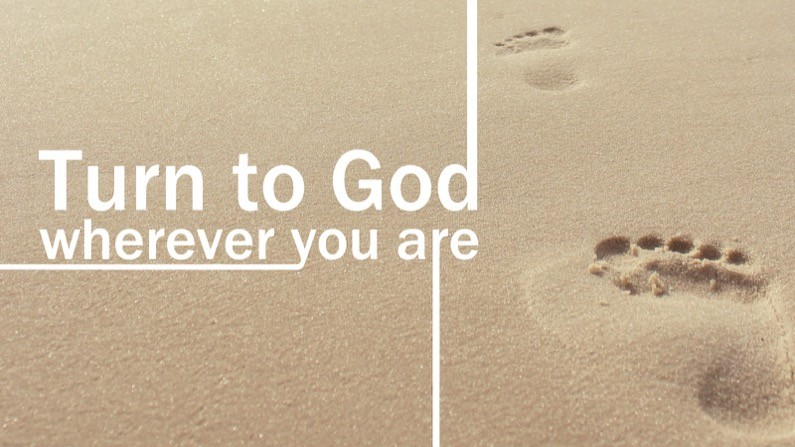 Turn to God wherever you are