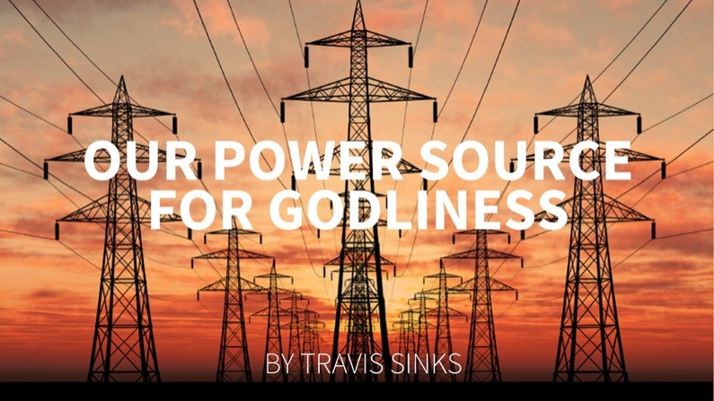 Our Power Source For Godliness