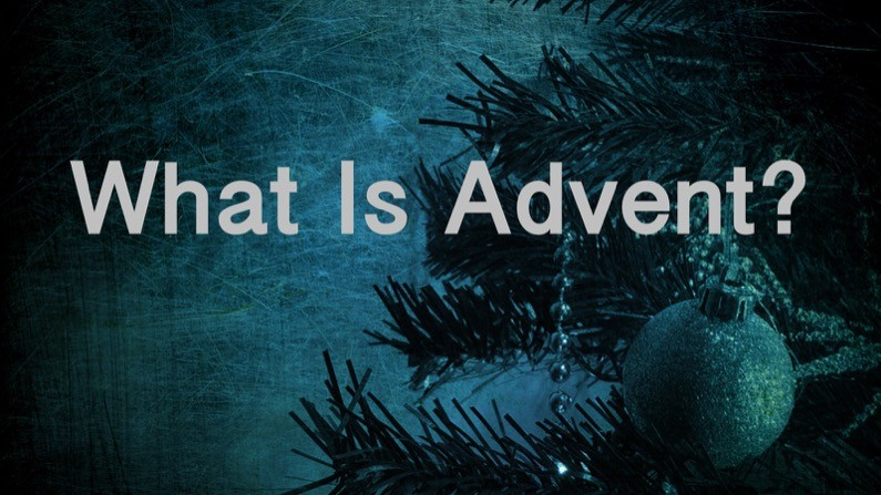 What Is Advent (Why Advent)