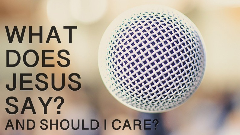 What Does Jesus Say? (And Should I Care?)