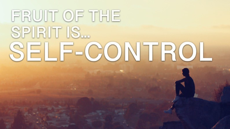 The Fruit of the Spirit Is… Self-Control
