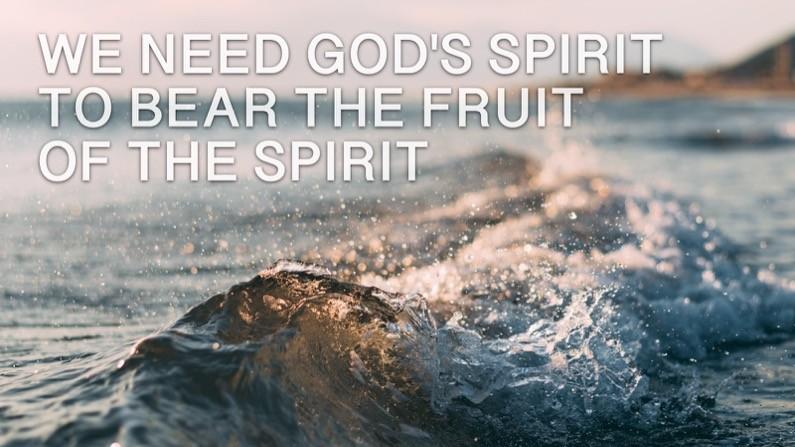 We Need God's Spirit to Bear the Fruit of the Spirit