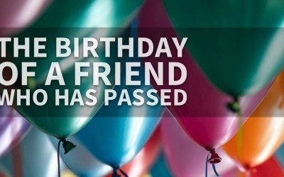 The Birthday Of a Friend Who Has Passed