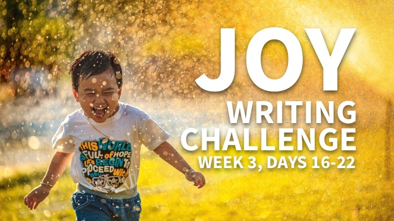 Joy Writing Challenge (Week 3, Days 16-22)