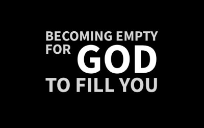 Becoming Empty For God To Fill You