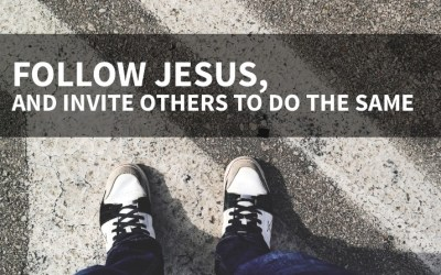 Follow Jesus, And Invite Others To Do The Same