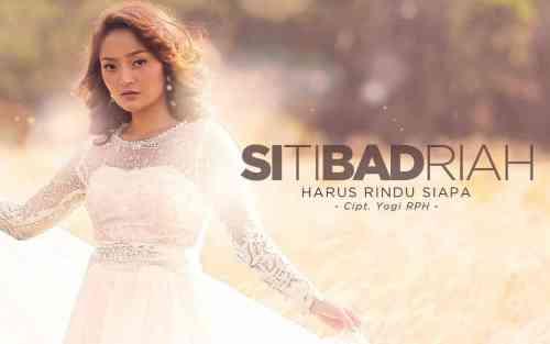 lagu siti badriah harus rindu siapa - Lirik Siti Badriah - Harus Rindu Siapa