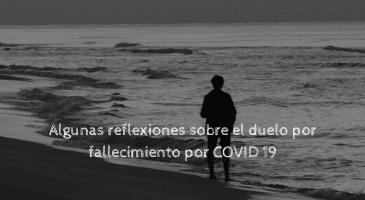 Algunas reflexiones sobre el duelo por fallecimiento por COVID 19.
