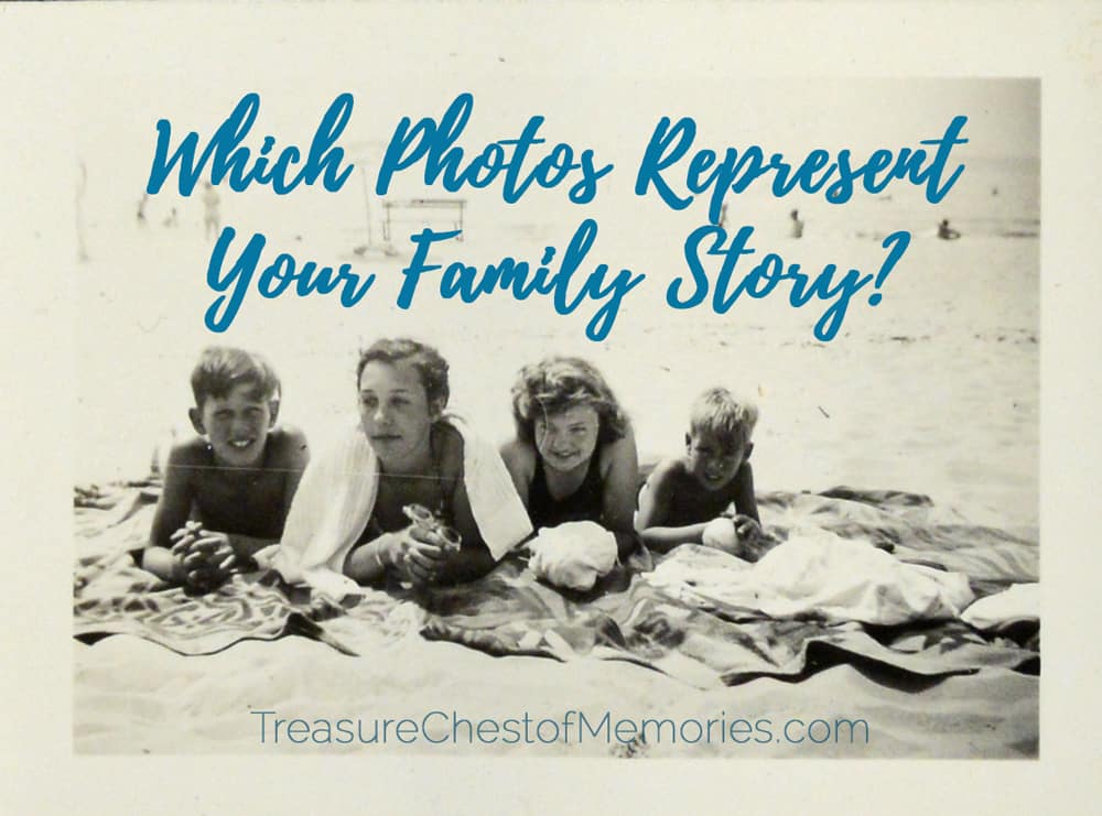 Which Photos Represent your Family Story ? - Treasure Chest of Memories