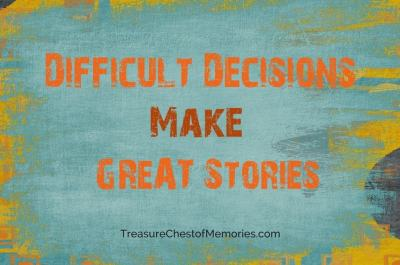 Difficult Decisions Make Great Stories