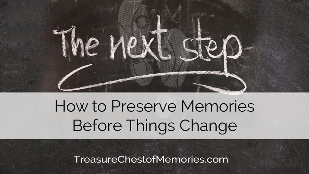"Cover image on how to preserve memories before things change with ""next Step: written on chalk board"
