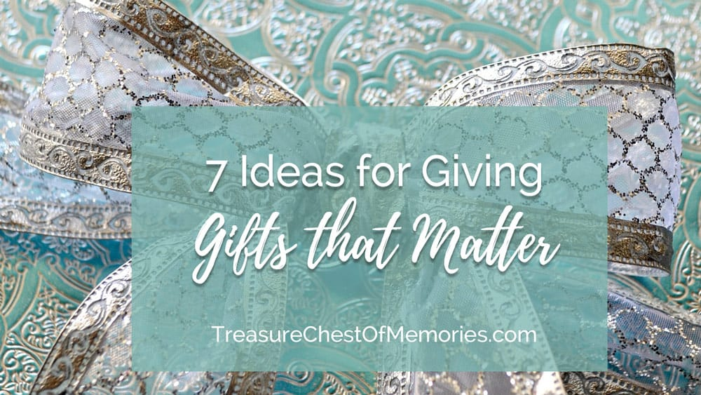 7 ideas for Giving Gifts that Matter Graphic