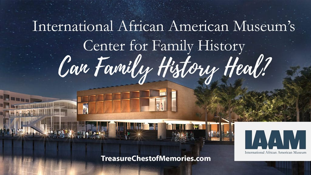 International African American Museum and the CFH Can Family History Heal