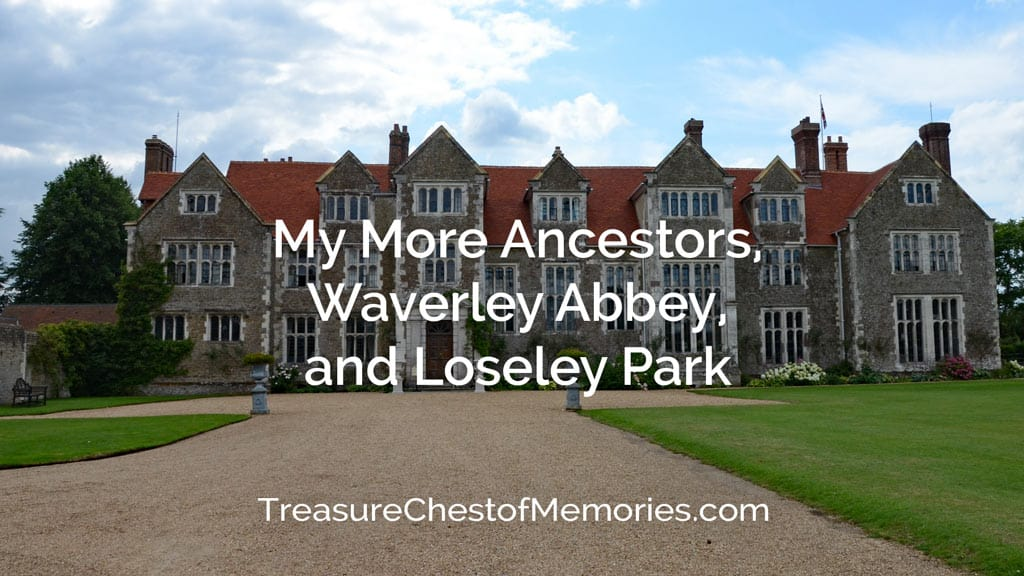 My More Ancestors, Waverly Abbey and Loseley Park