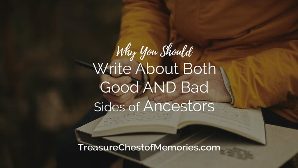 Why you Should Write about Both Good AND Bad Sides of Ancestors in your Family Stories