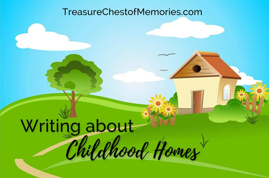 Writing about Childhood Homes-4 Easy Ways to Start