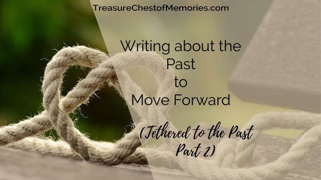 Writing about the Past to Move Forward Tethered to the past part 2